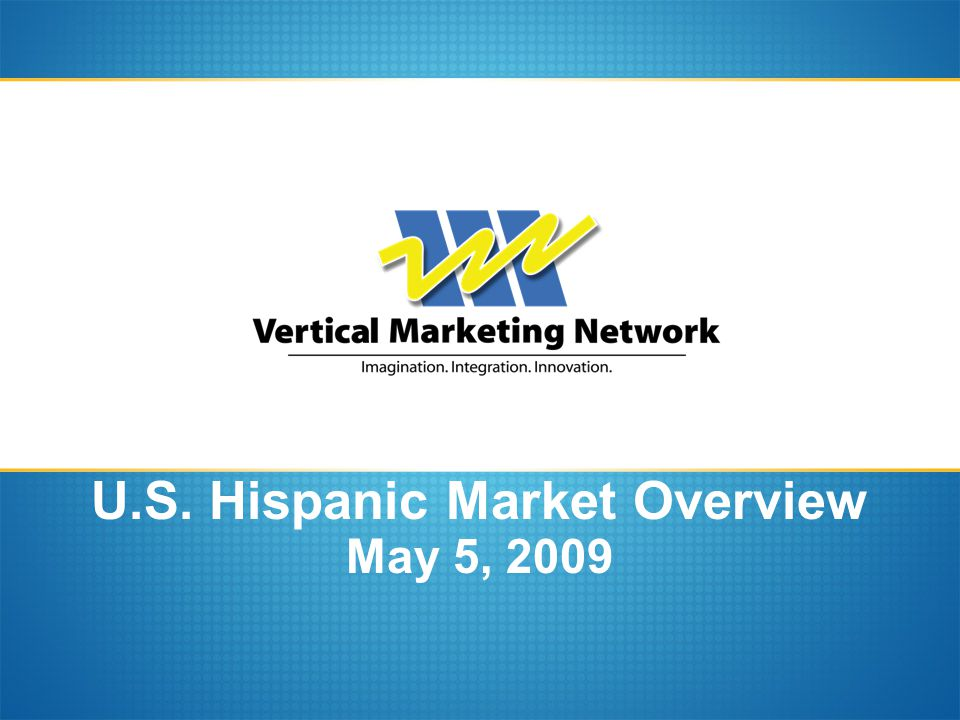 U.S. Hispanic Market Overview May 5, 2009
