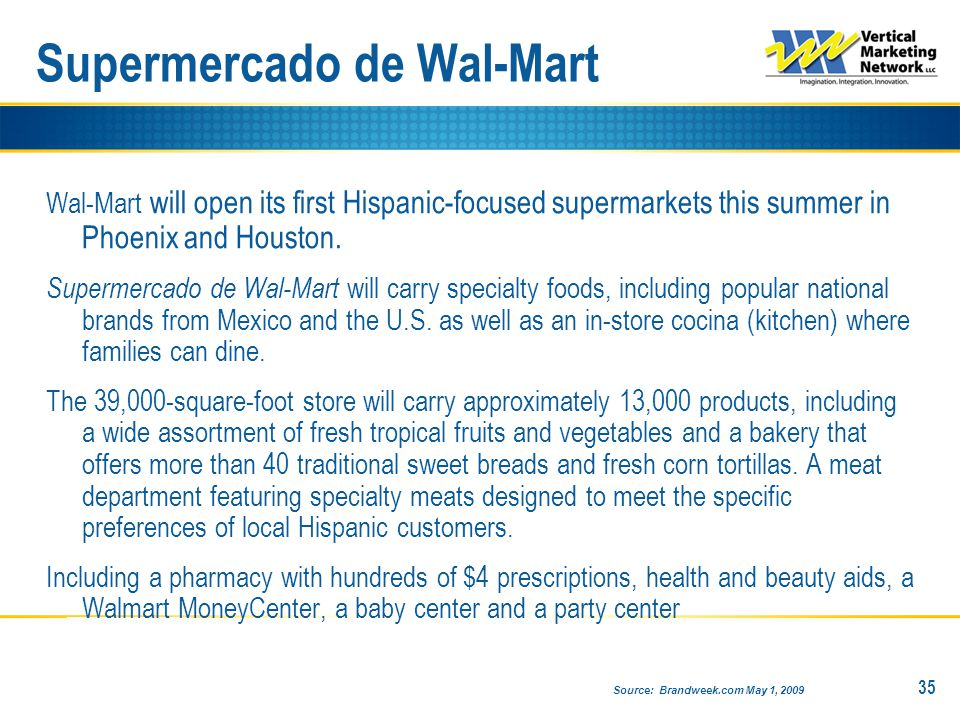 Supermercado de Wal-Mart Wal-Mart will open its first Hispanic-focused supermarkets this summer in Phoenix and Houston.