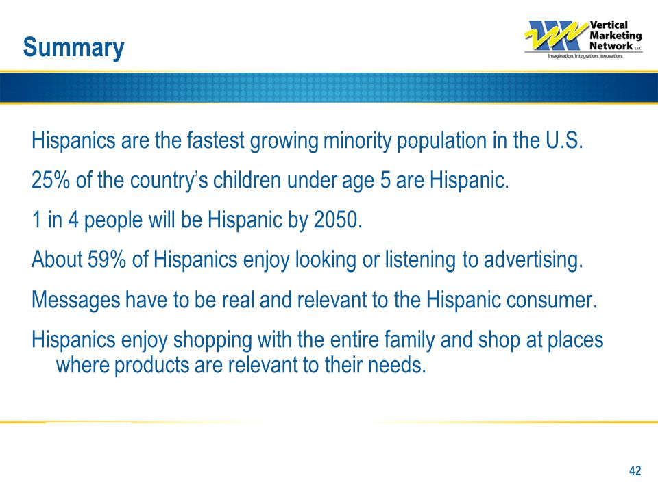 Summary Hispanics are the fastest growing minority population in the U.S. 25% of the country's children under age 5 are Hispanic. 1 in 4 people will b
