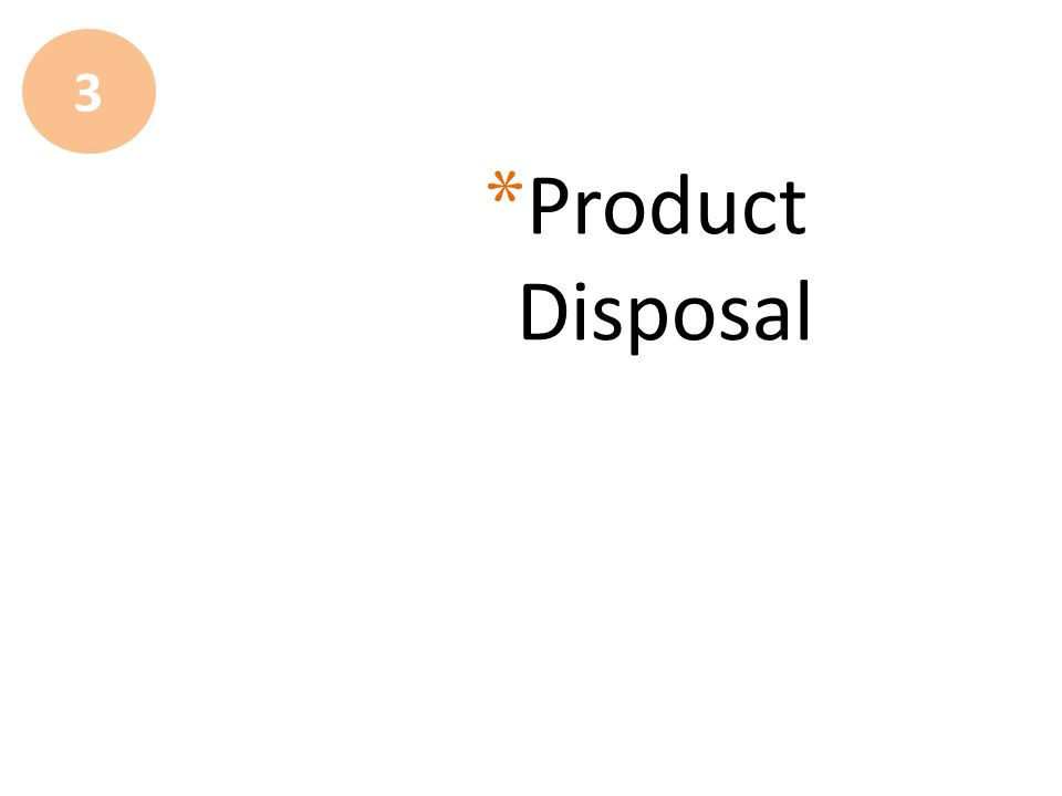 * Product Disposal 3