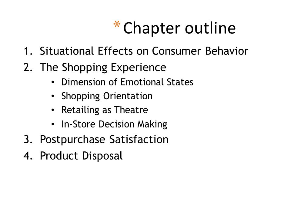 * Chapter outline 1.Situational Effects on Consumer Behavior 2.The Shopping Experience Dimension of Emotional States Shopping Orientation Retailing as