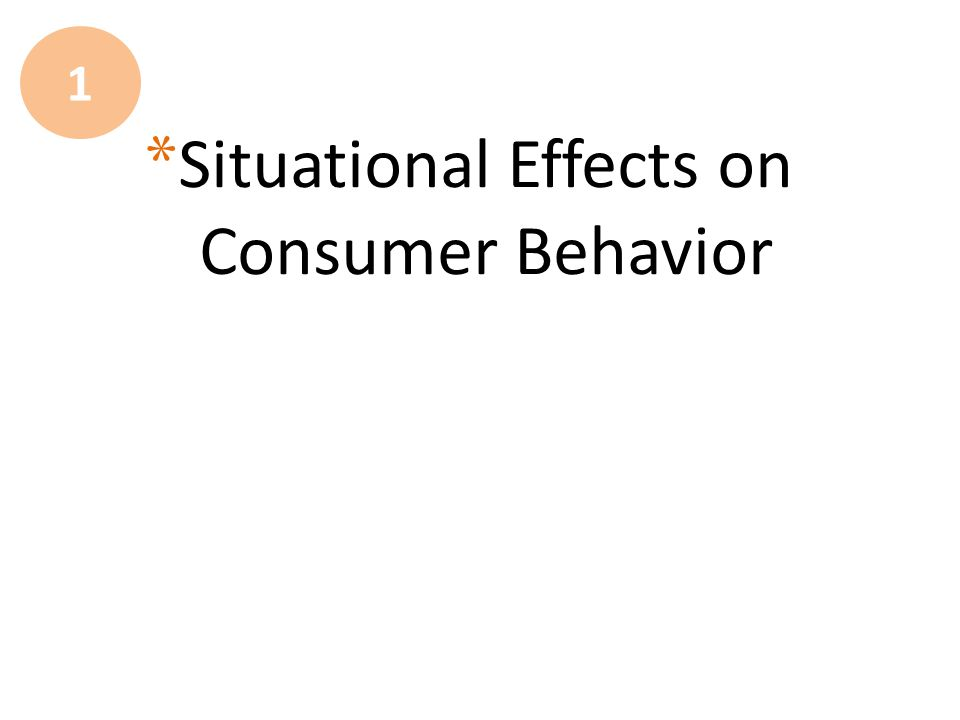 * Situational Effects on Consumer Behavior 1