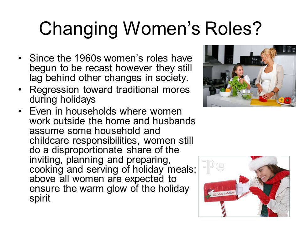 Changing Women's Roles? Since the 1960s women's roles have begun to be recast however they still lag behind other changes in society. Regression towar