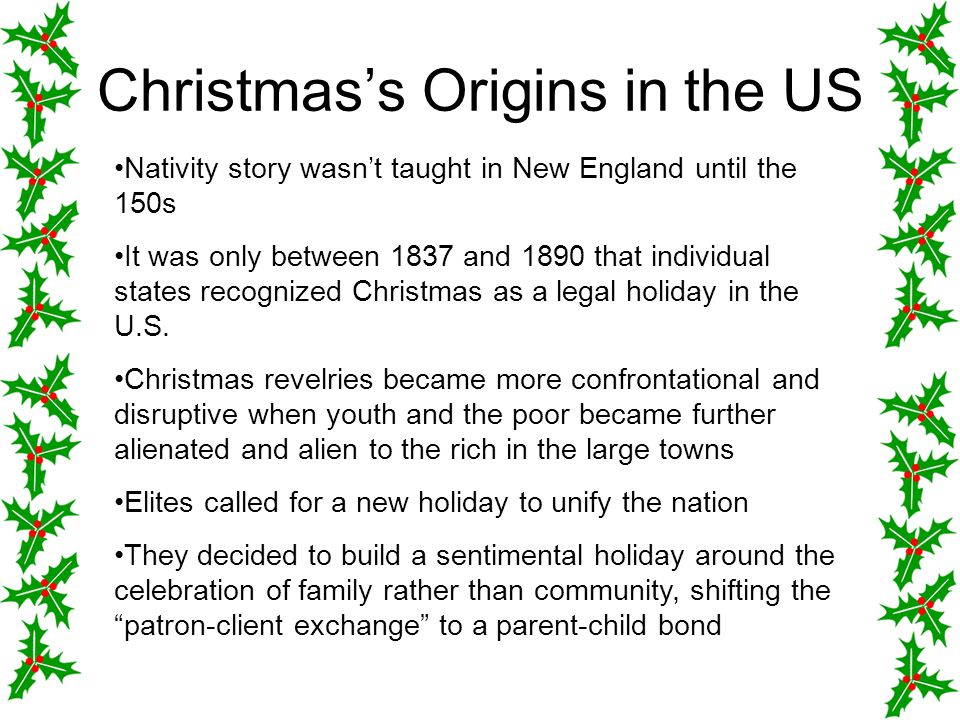 Christmas's Origins in the US Nativity story wasn't taught in New England until the 150s It was only between 1837 and 1890 that individual states reco