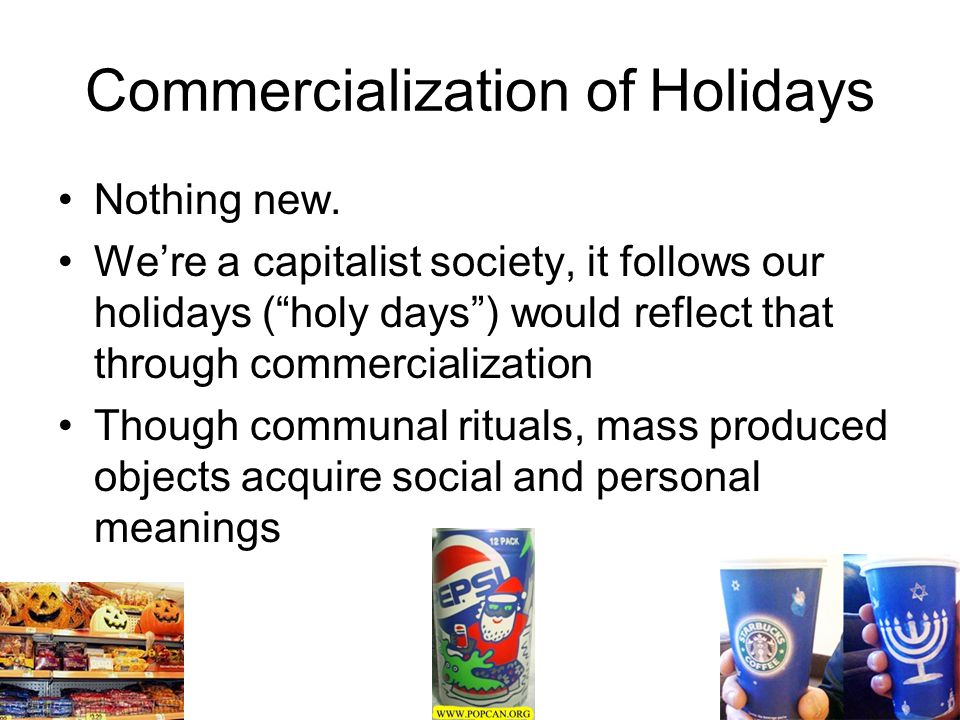 "Commercialization of Holidays Nothing new. We're a capitalist society, it follows our holidays (""holy days"") would reflect that through commercializat"