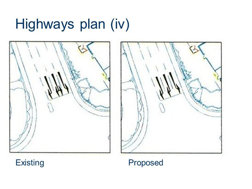 Highways plan (iv) Existing Proposed