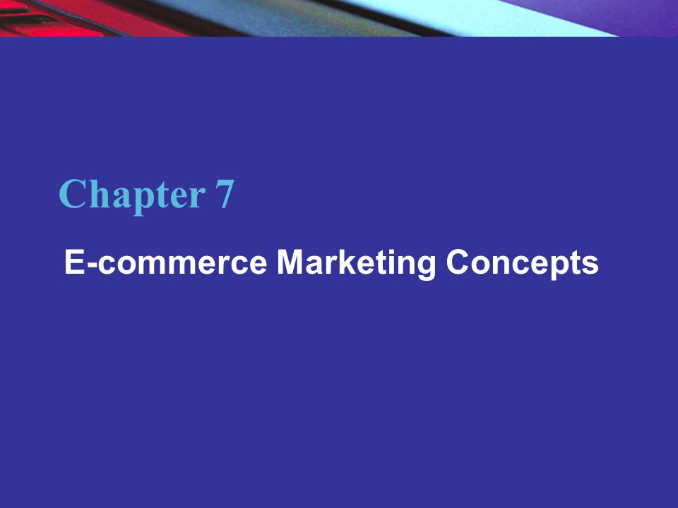 Copyright © 2007 Pearson Education, Inc. Slide 7-2 Chapter 7 E-commerce Marketing Concepts