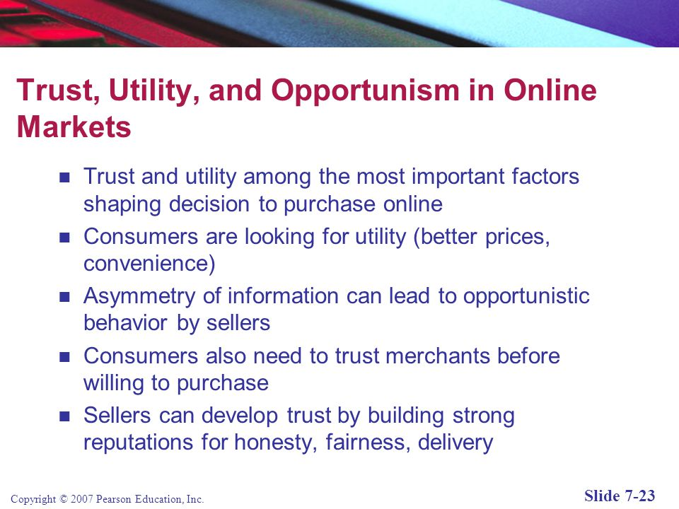 Copyright © 2007 Pearson Education, Inc. Slide 7-22 Why More People Don't Shop Online Major online buying concerns: Security Privacy Shipping costs Re