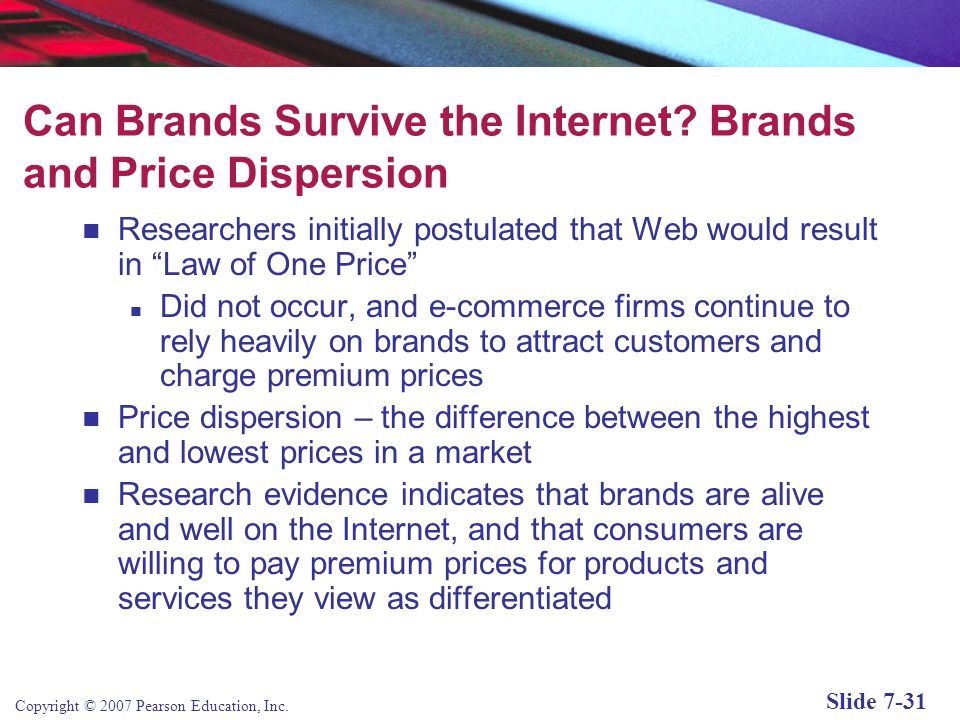 Copyright © 2007 Pearson Education, Inc. Slide 7-30 Are Brands Rational? For consumers, a qualified yes:  Brands introduce market efficiency by reduc