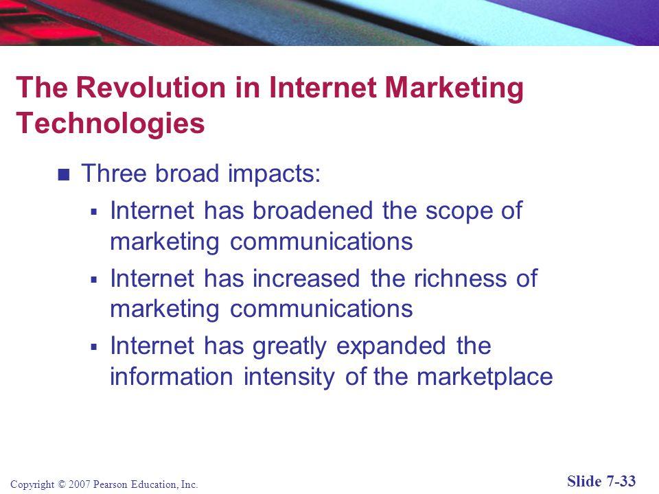 Copyright © 2007 Pearson Education, Inc. Slide 7-32 Internet Marketing Technologies Web transaction logs Cookies and Web bugs Databases, data warehous