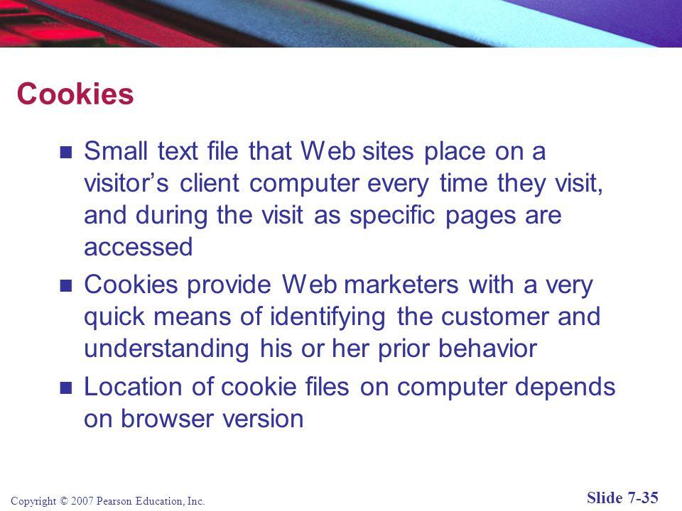 Copyright © 2007 Pearson Education, Inc. Slide 7-34 Web Transaction Logs Built into Web server software Records user activity at a Web site WebTrends