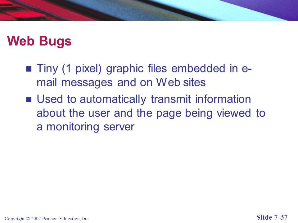 Copyright © 2007 Pearson Education, Inc. Slide 7-36 Netscape Cookie Manager Figure 7.11, Page 391