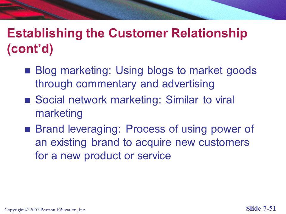 Copyright © 2007 Pearson Education, Inc. Slide 7-50 Establishing the Customer Relationship Permission marketing: Obtain permission before sending cons