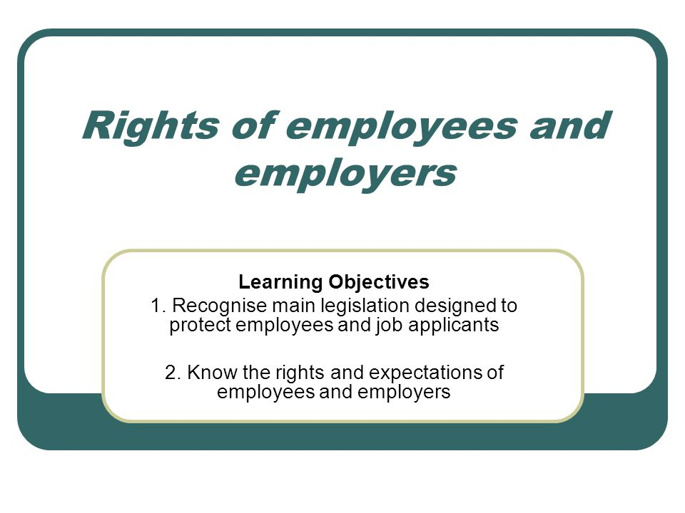 Introduction To be successful, employees / employers need to know what is expected of them Important - laid down in Acts of Parliament No one wants business to fail – common interest in achieving objectives