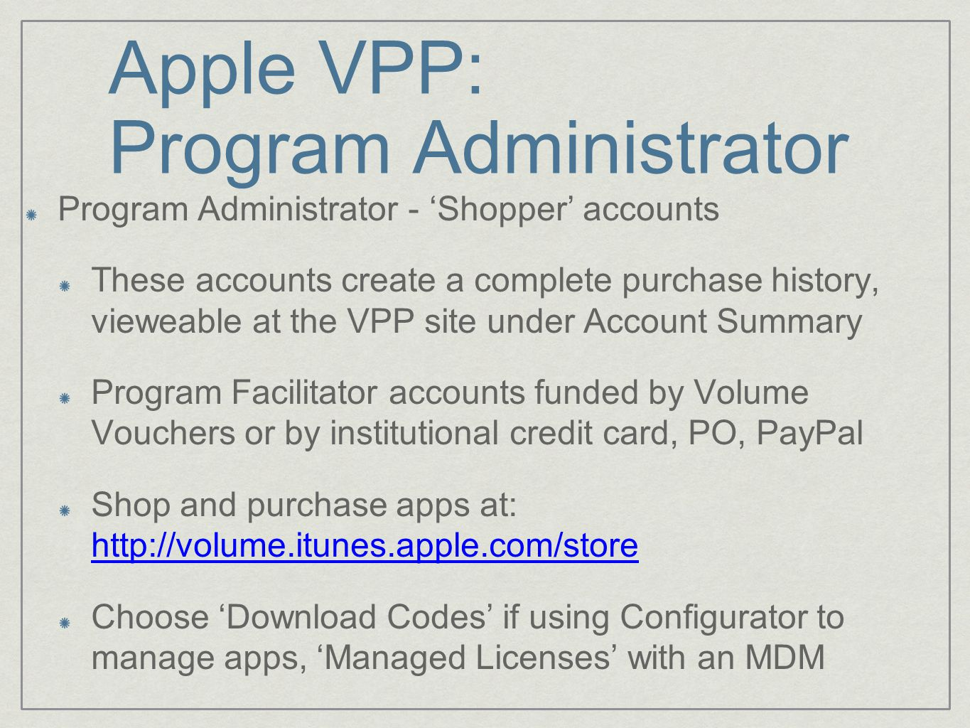 Apple VPP: Program Administrator Program Administrator - 'Shopper' accounts These accounts create a complete purchase history, vieweable at the VPP si