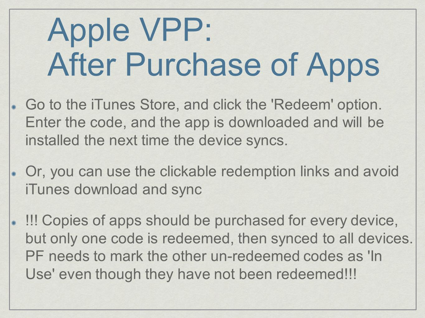 Apple VPP: After Purchase of Apps Go to the iTunes Store, and click the 'Redeem' option. Enter the code, and the app is downloaded and will be install