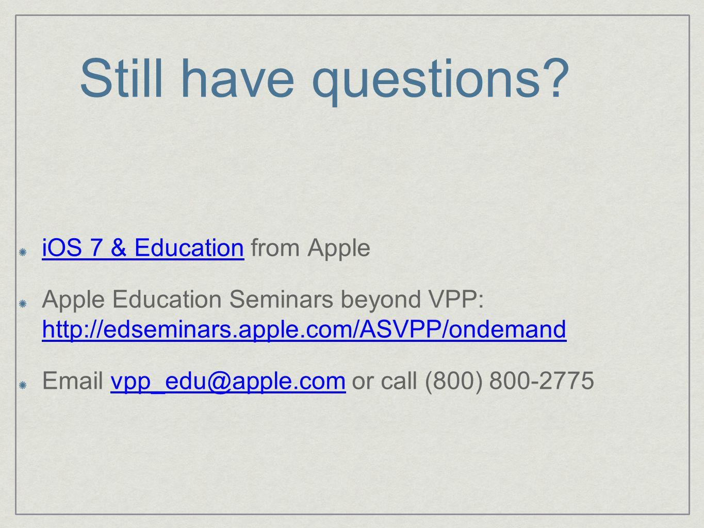 Still have questions? iOS 7 & EducationiOS 7 & Education from Apple Apple Education Seminars beyond VPP: http://edseminars.apple.com/ASVPP/ondemand ht