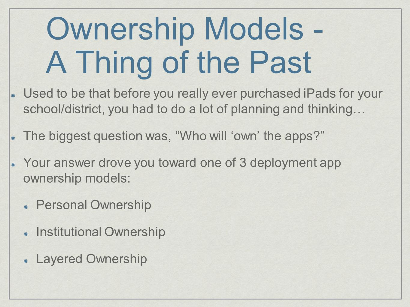 Ownership Models - A Thing of the Past Used to be that before you really ever purchased iPads for your school/district, you had to do a lot of plannin