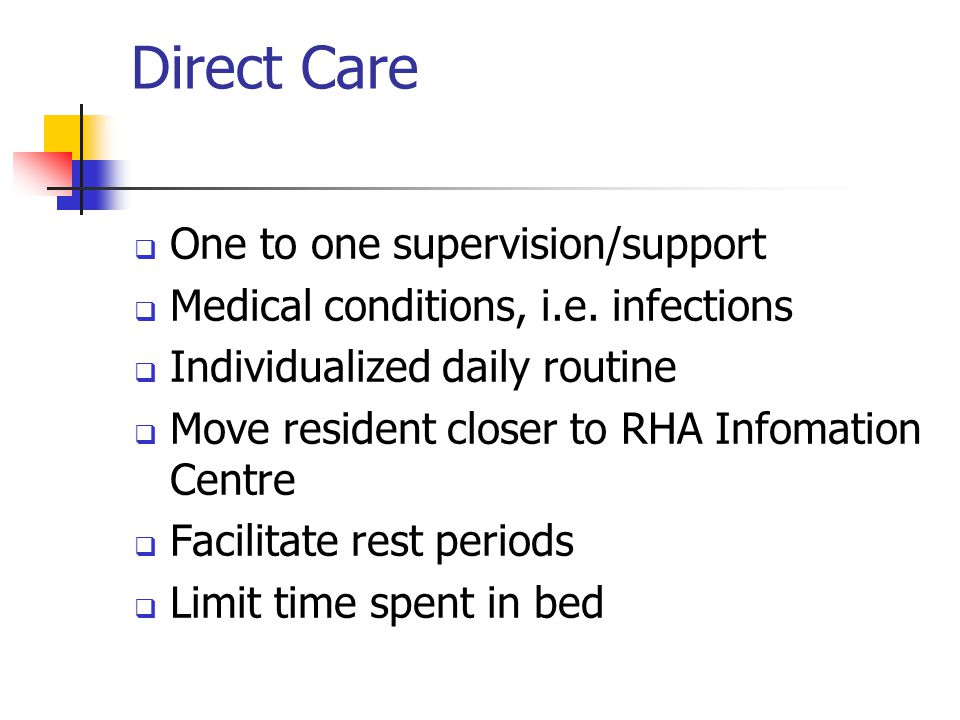Direct Care  One to one supervision/support  Medical conditions, i.e.