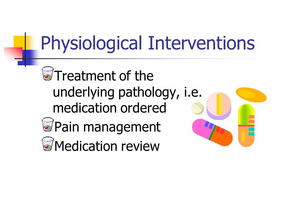 Physiological Interventions Treatment of the underlying pathology, i.e.