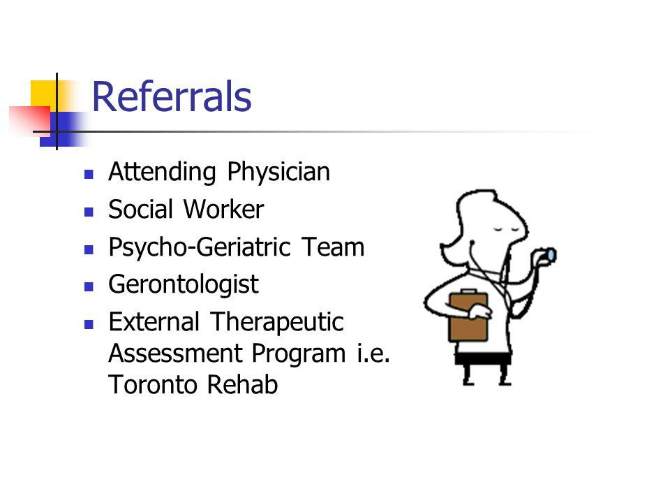 Referrals Attending Physician Social Worker Psycho-Geriatric Team Gerontologist External Therapeutic Assessment Program i.e.