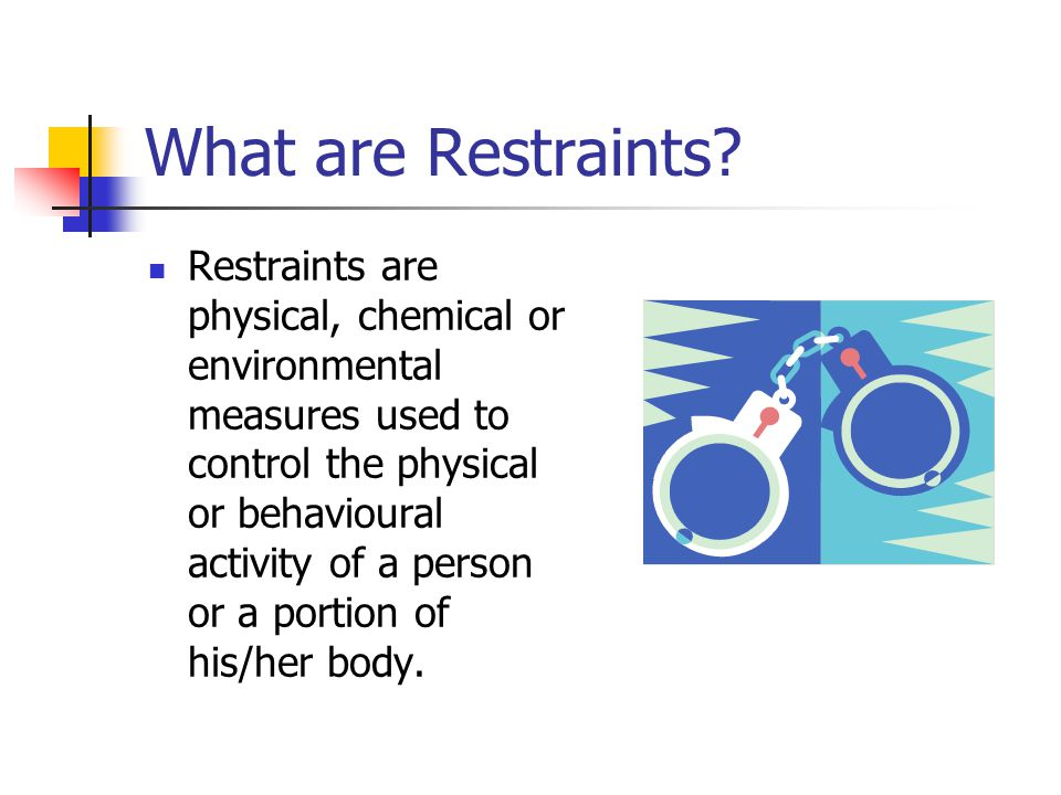 What are Restraints.