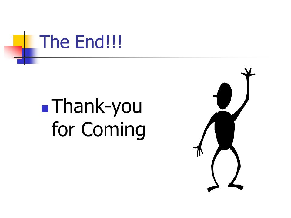 The End!!! Thank-you for Coming
