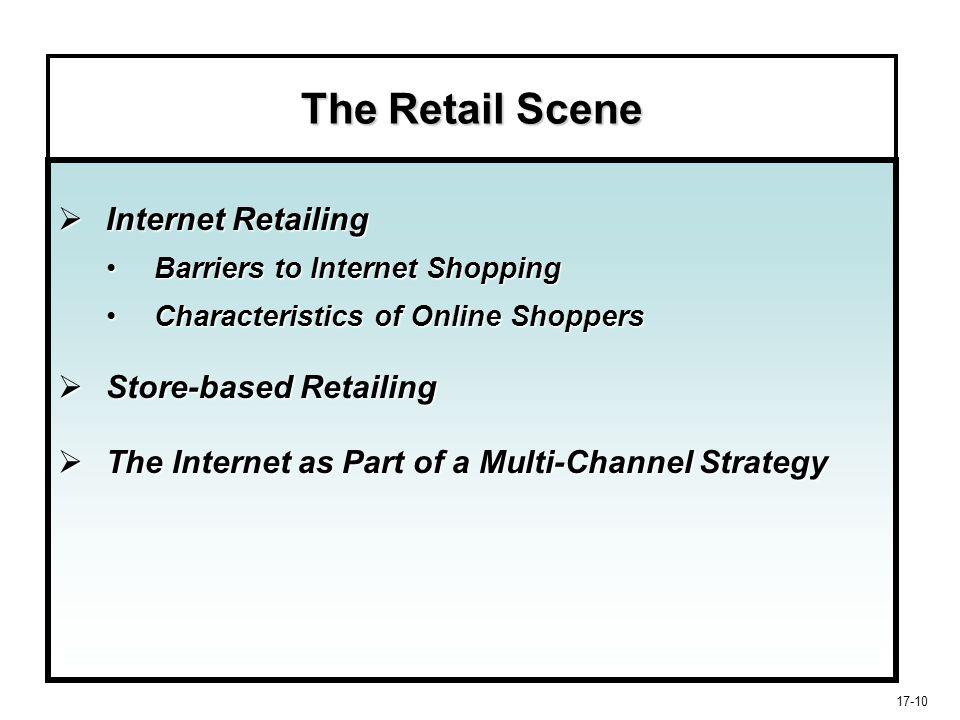 17-10 The Retail Scene  Internet Retailing Barriers to Internet ShoppingBarriers to Internet Shopping Characteristics of Online ShoppersCharacteristi