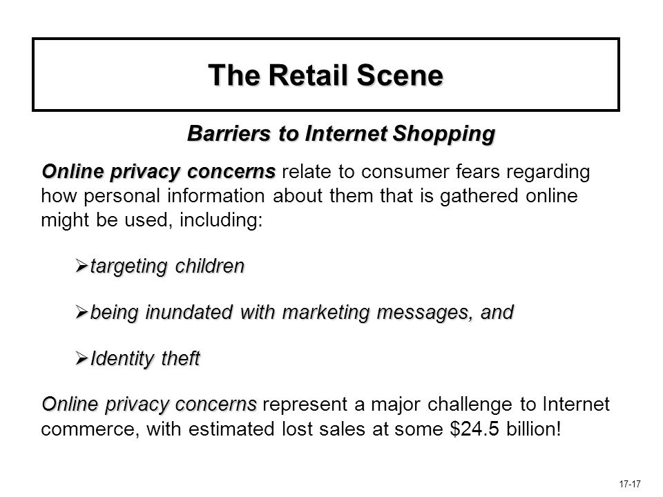 17-17 The Retail Scene Online privacy concerns Online privacy concerns relate to consumer fears regarding how personal information about them that is