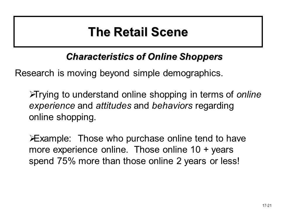17-21 The Retail Scene Research is moving beyond simple demographics.   Trying to understand online shopping in terms of online experience and attit