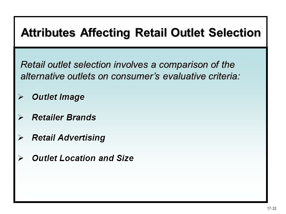 17-32 Attributes Affecting Retail Outlet Selection  Outlet Image  Retailer Brands  Retail Advertising  Outlet Location and Size Retail outlet sele
