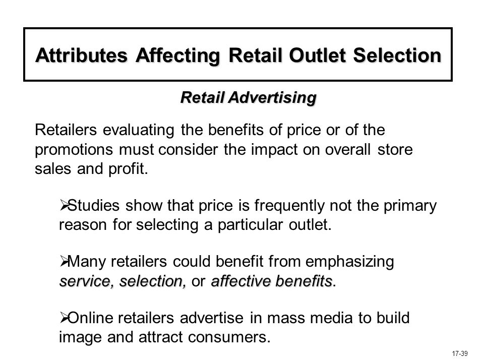 17-39 Attributes Affecting Retail Outlet Selection Retailers evaluating the benefits of price or of the promotions must consider the impact on overall