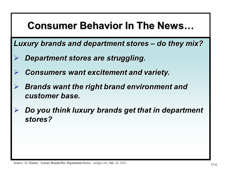17-4 Consumer Behavior In The News… Luxury brands and department stores – do they mix?  Department stores are struggling.  Consumers want excitement