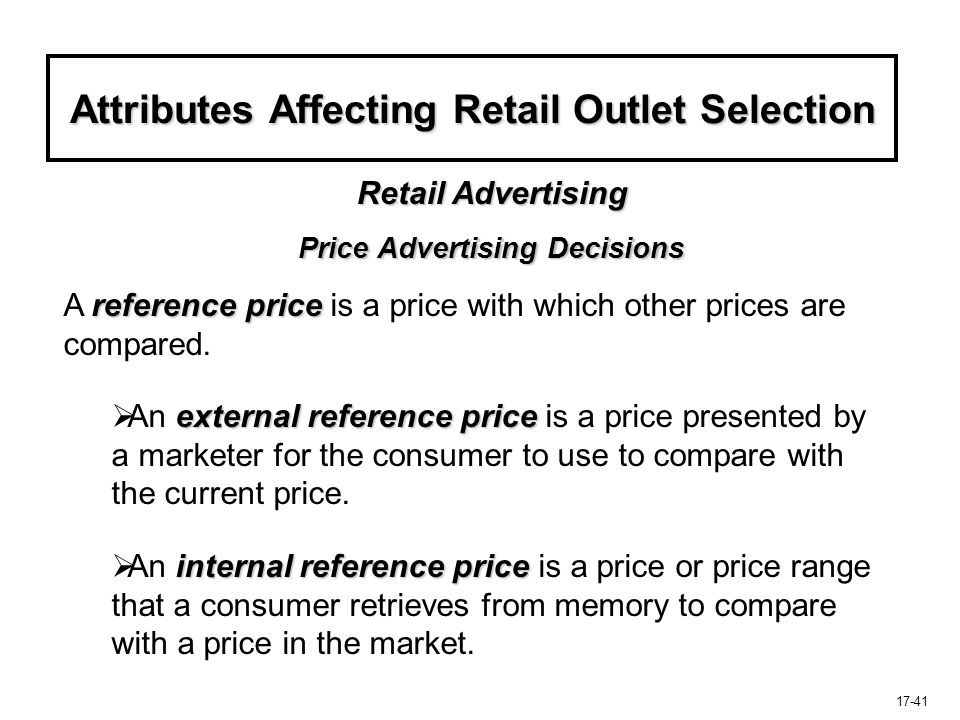 17-41 Attributes Affecting Retail Outlet Selection reference price A reference price is a price with which other prices are compared.  external refer