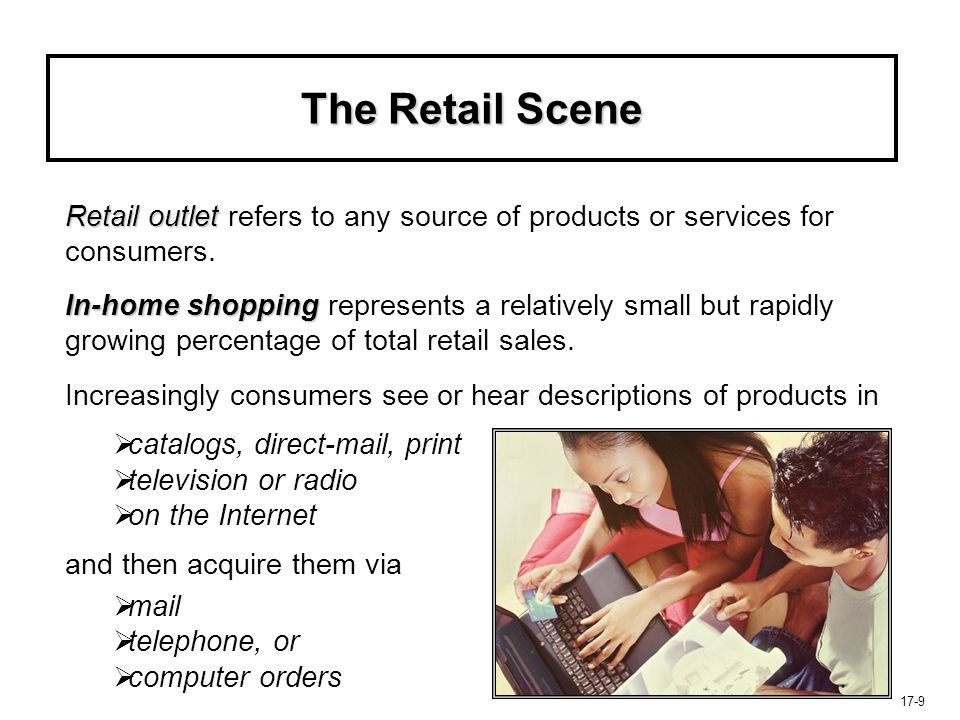 17-30 The Retail Scene Consumers are utilizing multiple channel in complementary ways since no retailing format is optimal on all dimensions.