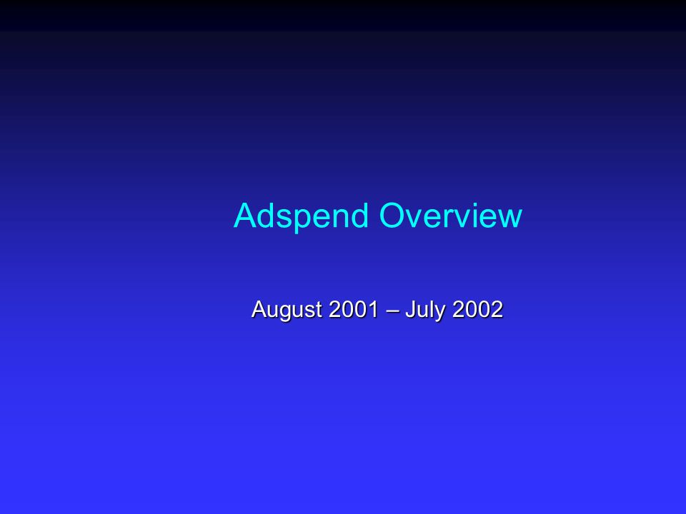 Adspend Overview August 2001 – July 2002