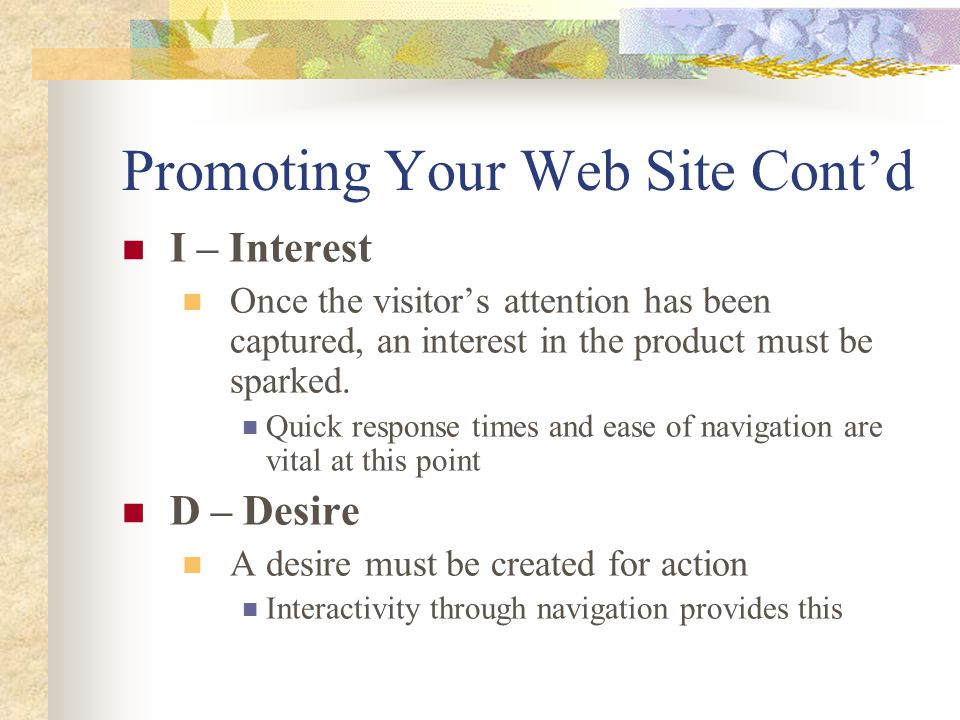 Promoting Your Web Site Cont'd I – Interest Once the visitor's attention has been captured, an interest in the product must be sparked.