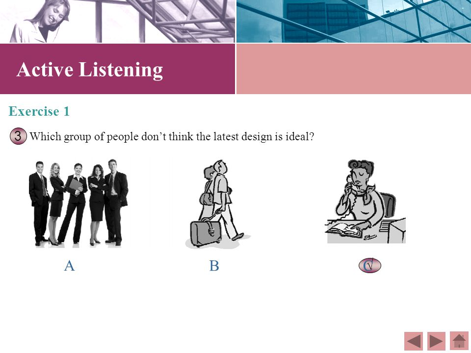 Active Listening Exercise 1 Which laptop is their latest design? 2 √ A B C