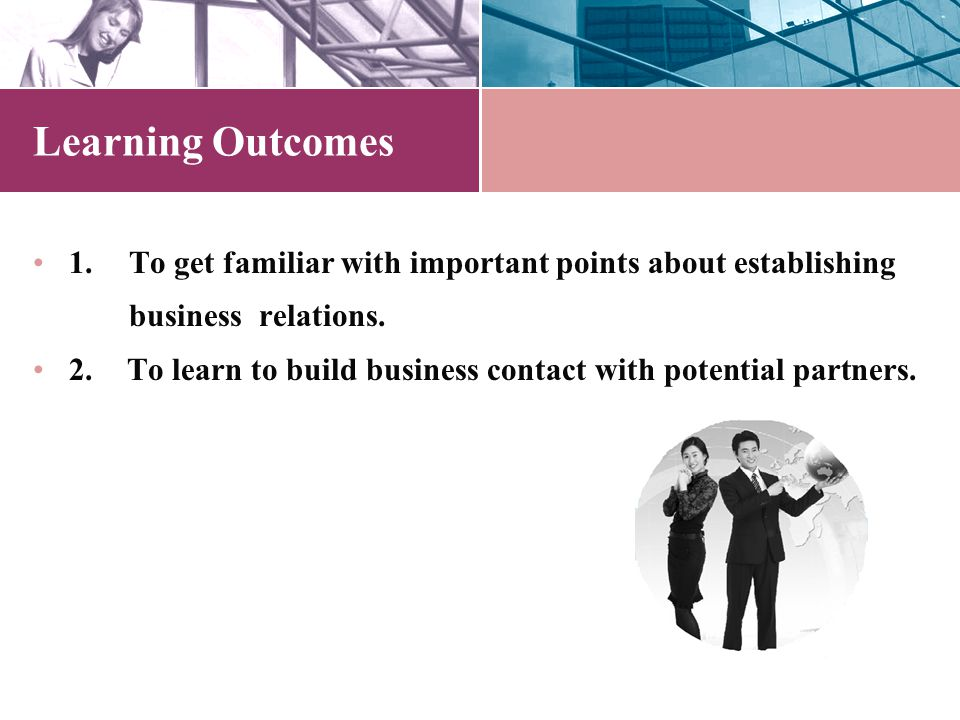 Learning Outcomes 1.To get familiar with important points about establishing business relations.