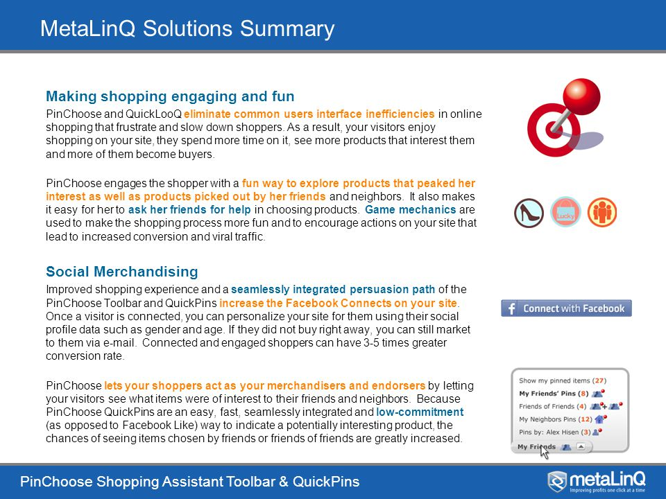 PinChoose Shopping Assistant Toolbar & QuickPins MetaLinQ Solutions Summary Making shopping engaging and fun PinChoose and QuickLooQ eliminate common users interface inefficiencies in online shopping that frustrate and slow down shoppers.