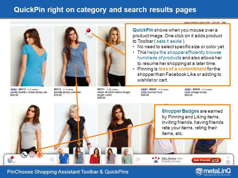 PinChoose Shopping Assistant Toolbar & QuickPins QuickPin right on category and search results pages QuickPin shows when you mouse over a product image.
