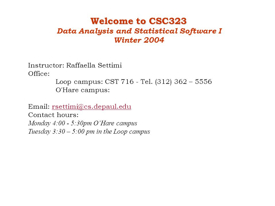 Welcome to CSC323 Data Analysis and Statistical Software I Winter 2004 Instructor: Raffaella Settimi Office: Loop campus: CST 716 - Tel.