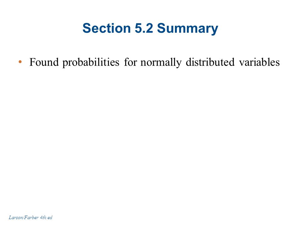 Section 5.2 Summary Found probabilities for normally distributed variables Larson/Farber 4th ed