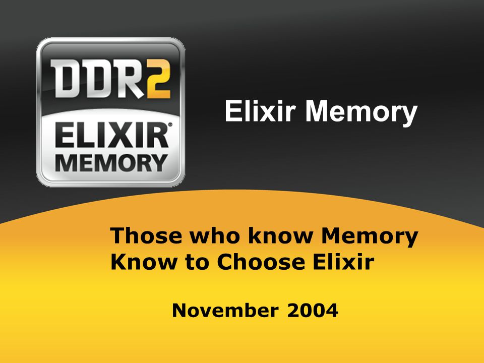 Elixir Memory November 2004 Those who know Memory Know to Choose Elixir
