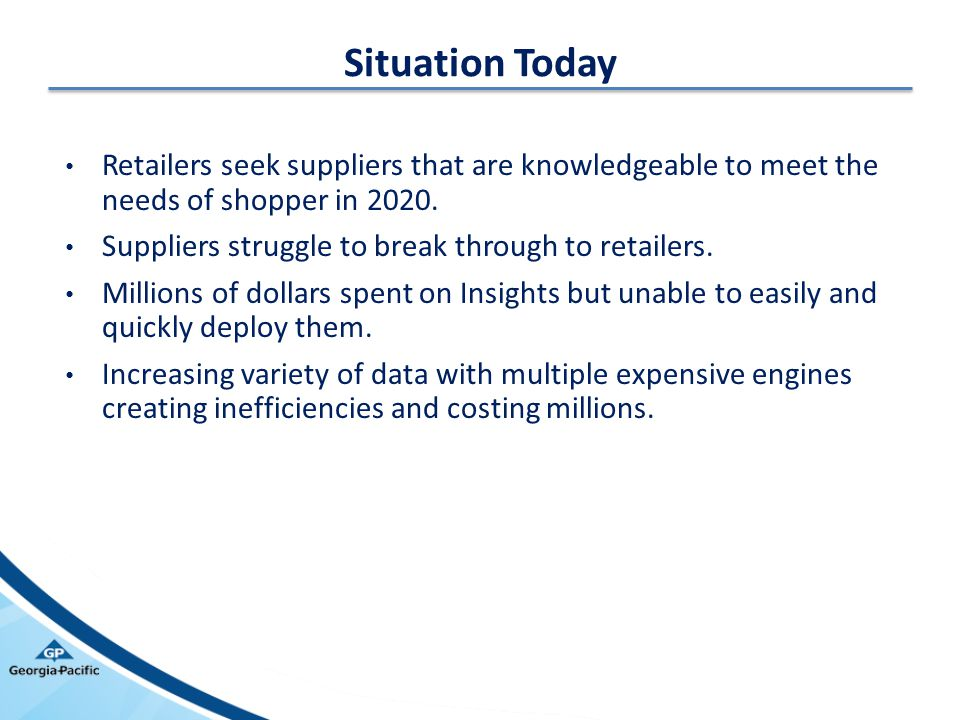 Situation Today Retailers seek suppliers that are knowledgeable to meet the needs of shopper in 2020. Suppliers struggle to break through to retailers