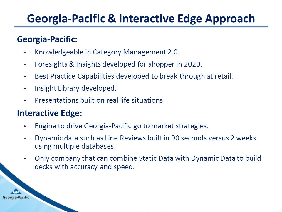 Georgia-Pacific & Interactive Edge Approach Georgia-Pacific: Knowledgeable in Category Management 2.0. Foresights & Insights developed for shopper in