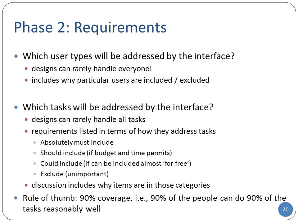 Phase 2: Requirements Which user types will be addressed by the interface? designs can rarely handle everyone! includes why particular users are inclu
