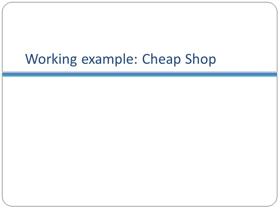 Working example: Cheap Shop