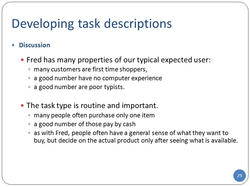 Developing task descriptions Discussion Fred has many properties of our typical expected user: many customers are first time shoppers, a good number h