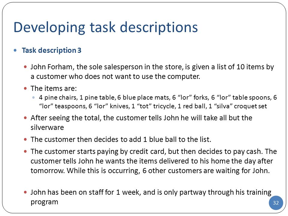 Developing task descriptions Task description 3 John Forham, the sole salesperson in the store, is given a list of 10 items by a customer who does not
